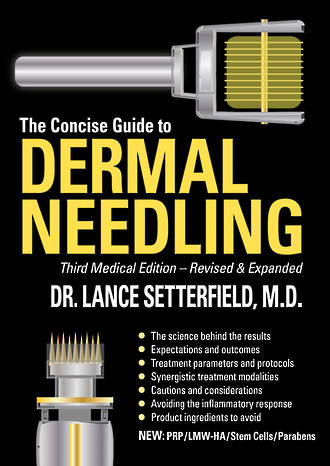 The Concise Guide To Dermal Needling – Third Medical Edition – Revised & Expanded NEW UPDATED VERSION 2018
